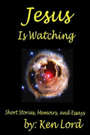 Jesus Is Watching ebook by Ken Lord