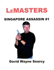 LeMasters Singapore Assassin #1 ebook by David Wayne Searcy