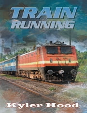 Train Running ebook by Kyler Hood