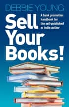 Sell Your Books! ebook by Debbie Young