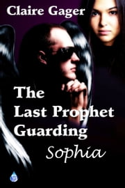 The Last Prophet, Guarding Sophia ebook by Claire Gager