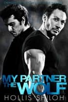 My Partner the Wolf - shifters and partners, #1 ebook by Hollis Shiloh