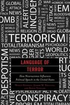 Language of Terror - How Neuroscience Influences Political Speech in the United States ebook by Wesley Kendall, Kevin Noguchi, Joseph M. Siracusa,...