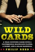 Wild Cards - A Year Counting Cards with a Professional Blackjack Player, a Priest, and a $30,000 Bankroll ebook by Philip Reed
