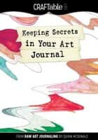 Keeping Secrets in Your Art Journal: From Raw Art Journaling ebook by Quinn McDonald