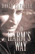 In Harm's Way ebook by David Lafaille