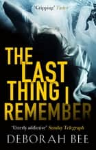 The Last Thing I Remember - An emotional thriller with a devastating twist ebook by
