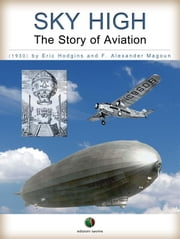 SKY HIGH - The Story of Aviation ebook by Eric Hodgins,F. Alexander Magoun