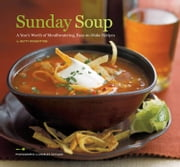 Sunday Soup - A Year's Worth of Mouth-Watering, Easy-to-Make Recipes ebook by Betty Rosbottom
