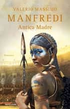 Antica madre eBook by Valerio Massimo Manfredi