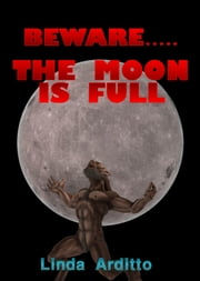 Beware.....The Moon is Full ebook by Linda Arditto