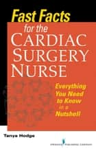 Fast Facts for the Cardiac Surgery Nurse ebook by Tanya Hodge, MS, RN, CNS, CCRN