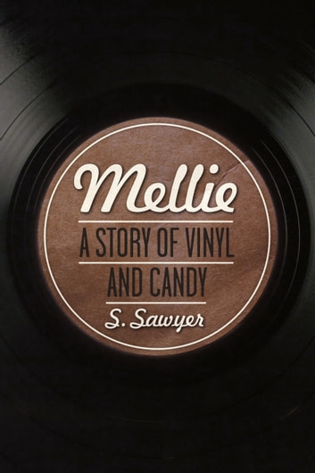 Mellie - A Story of Vinyl and Candy ebook by S Sawyer