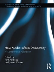 How Media Inform Democracy - A Comparative Approach ebook by Toril Aalberg,James Curran