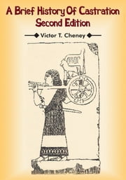 A Brief History Of Castration - Second Edition ebook by Victor T. Cheney