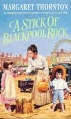 A Stick of Blackpool Rock - A moving saga of love, escapism and the past ebook by Margaret Thornton