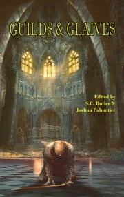 Guilds & Glaives ebook by Joshua Palmatier, S.C. Butler, Howard Andrew Jones,...