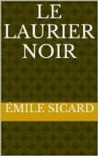 Le Laurier Noir ebook by Émile Sicard