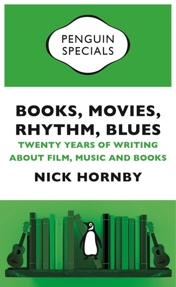 Books, Movies, Rhythm, Blues - Twenty Years of Writing about Film, Music and Books ebook by Nick Hornby