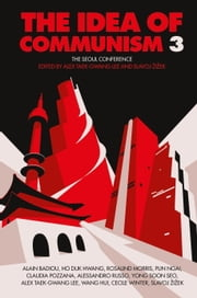 The Idea of Communism 3 - The Seoul Conference ebook by Alex Taek-Gwang Lee, Slavoj Zizek