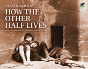 How the Other Half Lives ebook by Jacob Riis