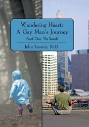 Wandering Heart: A Gay Man's Journey - Book One: The Search ebook by John Loomis M.D.