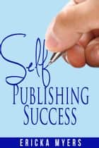 Self Publishing Success ebook by Ericka Myers