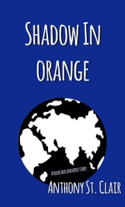 Shadow in Orange - A Rucksack Universe Story ebook by Anthony St. Clair