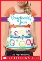 Confectionately Yours #4: Something New ebook by Lisa Papademetriou