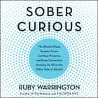 Sober Curious - The Blissful Sleep, Greater Focus, Limitless Presence, and Deep Connection Awaiting Us All on the Other Side of Alcohol audiolibro by Ruby Warrington, Ruby Warrington