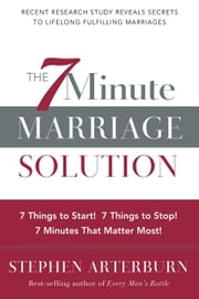 7-Minute Marriage Solution, The: 7 Things to Start! 7 Things to Stop! 7 Minutes That Matter Most! ebook by Arterburn, Stephen