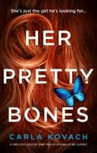 Her Pretty Bones - A completely addictive crime thriller with nail-biting suspense ebook by Carla Kovach