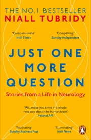 Just One More Question - Stories from a Life in Neurology ebook by Niall Tubridy