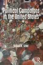 Political Campaigns in the United States ebook by Richard K. Scher