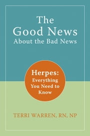 The Good News About the Bad News - Herpes: Everything You Need to Know ebook by Kobo.Web.Store.Products.Fields.ContributorFieldViewModel