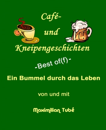Café- und Kneipengeschichten - -Best of(f)- ebook by Maximilian Tubé