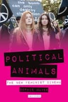 Political Animals ebook by Sophie Mayer