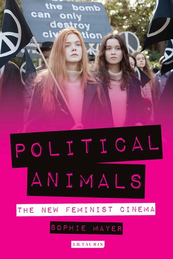 Political Animals - The New Feminist Cinema ebook by Sophie Mayer