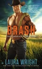 Brash - The Cavanaugh Brothers ebook by Laura Wright