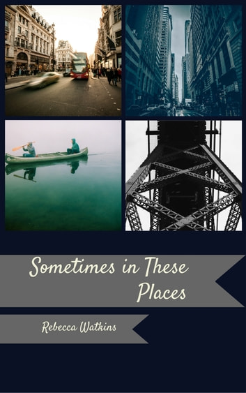 Sometimes, in These Places ebook by Rebecca Watkins