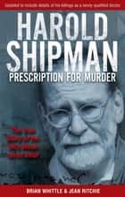 Harold Shipman - Prescription For Murder - The true story of Dr Harold Frederick Shipman ebook by Brian Whittle, Jean Ritchie