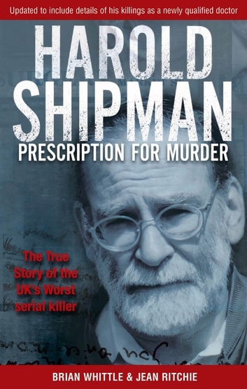 Harold Shipman - Prescription For Murder - The true story of Dr Harold Frederick Shipman ebook by Brian Whittle,Jean Ritchie