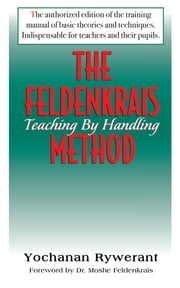 The Feldenkrais Method - Teaching by Handling ebook by Yochanan Rywerant,Dr Moshe Feldenkrais