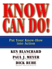 Know Can Do! - Put Your Know-How Into Action ebook by Ken Blanchard,Paul J. Meyer,Dick Ruhe