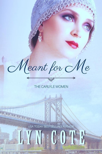 Meant for Me - The Carlyle Women, #1 ebook by Lyn Cote