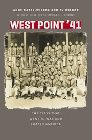 West Point '41 - The Class That Went to War and Shaped America ebook by Anne Kazel-Wilcox,PJ Wilcox,Lt. Gen. Edward L. Rowny (Ret.),Brigadier General (ret.) U.S. Army Michael J. Meese