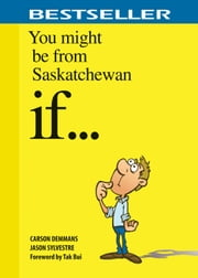 You Might Be from Saskatchewan If . . . ebook by Carson Demmans,Jason Sylvestre