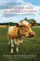 500 Acres and No Place to Hide - More Confessions of a Counterfeit Farm Girl ebook by Susan McCorkindale