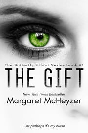 The Gift: The Butterfly Effect, Book 1. ebook by Margaret McHeyzer