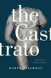 The Castrato - Reflections on Natures and Kinds ebook by Martha Feldman